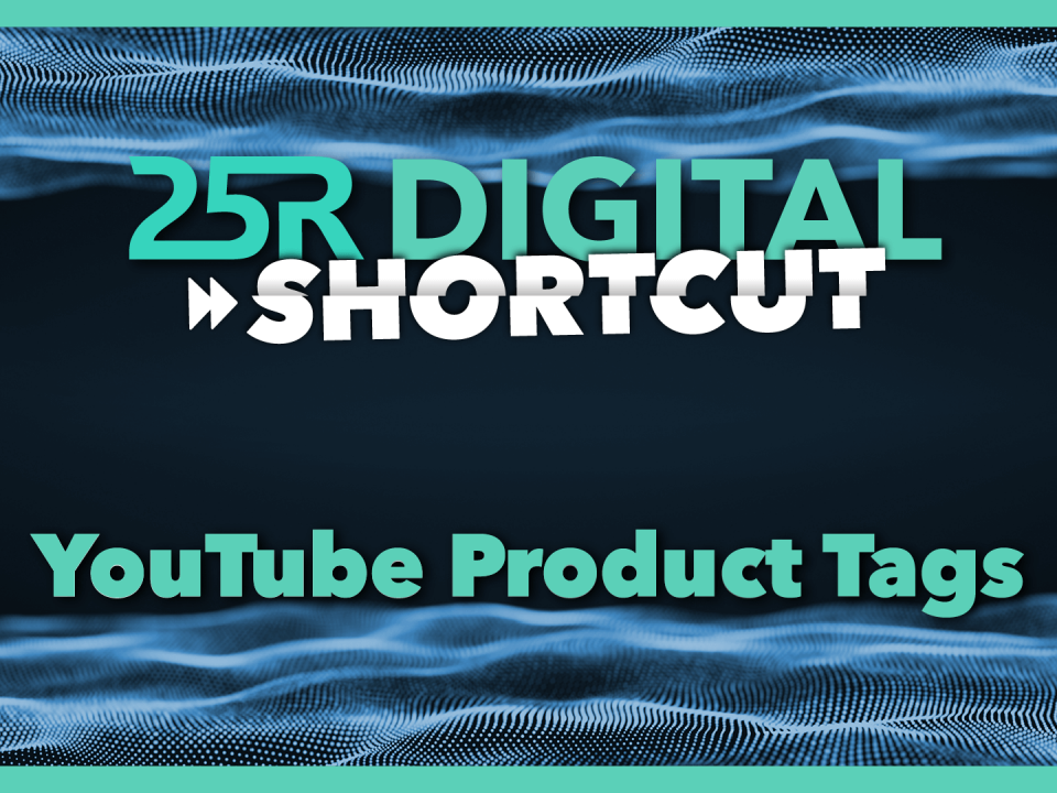 Header 25R Digital Shortcut: YouTube Produkt Tags